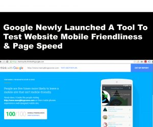 Google Newly Launched A Tool To Test Website Mobile Friendliness & Page Speed